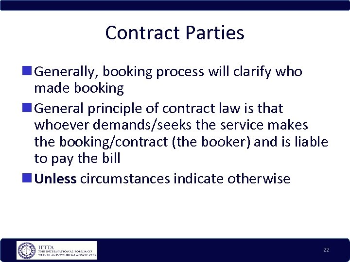Contract Parties Generally, booking process will clarify who made booking General principle of contract