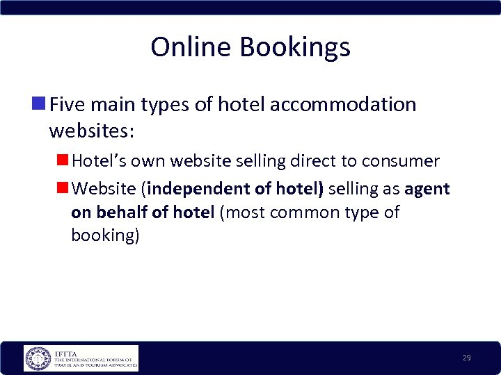 Online Bookings Five main types of hotel accommodation websites: Hotel's own website selling direct