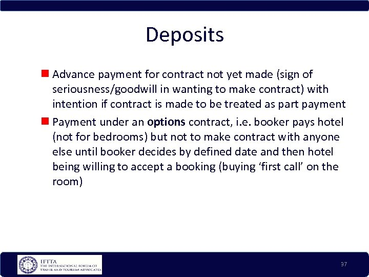 Deposits Advance payment for contract not yet made (sign of seriousness/goodwill in wanting to