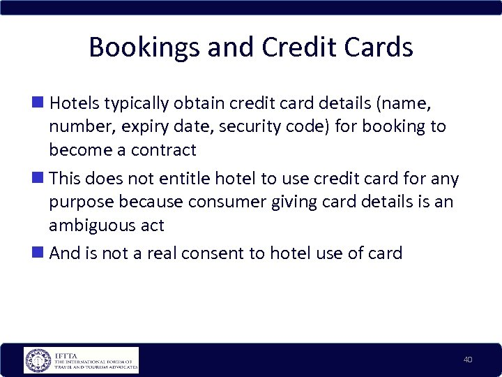Bookings and Credit Cards Hotels typically obtain credit card details (name, number, expiry date,