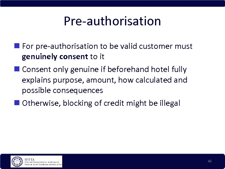 Pre-authorisation For pre-authorisation to be valid customer must genuinely consent to it Consent only
