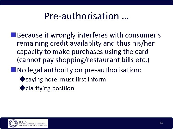Pre-authorisation … Because it wrongly interferes with consumer's remaining credit availablity and thus his/her
