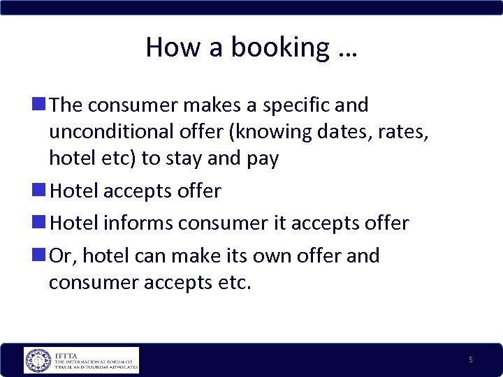 How a booking … The consumer makes a specific and unconditional offer (knowing dates,