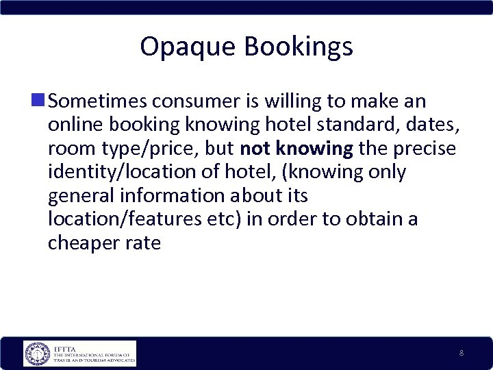 Opaque Bookings Sometimes consumer is willing to make an online booking knowing hotel standard,