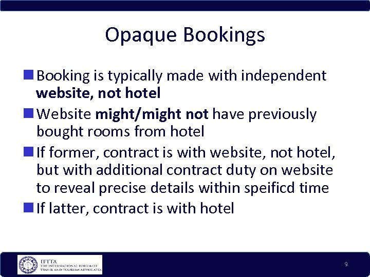 Opaque Bookings Booking is typically made with independent website, not hotel Website might/might not