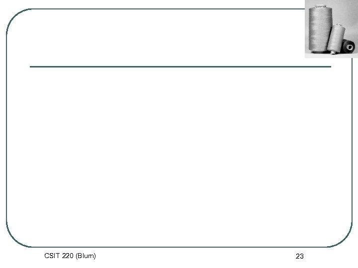 CSIT 220 (Blum) 23