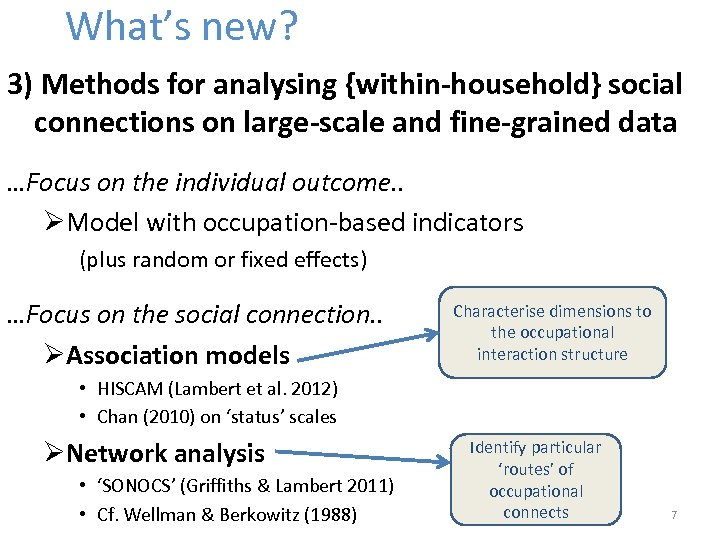 What's new? 3) Methods for analysing {within-household} social connections on large-scale and fine-grained data