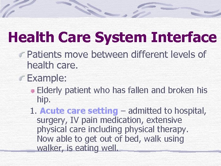 Health Care System Interface Patients move between different levels of health care. Example: Elderly