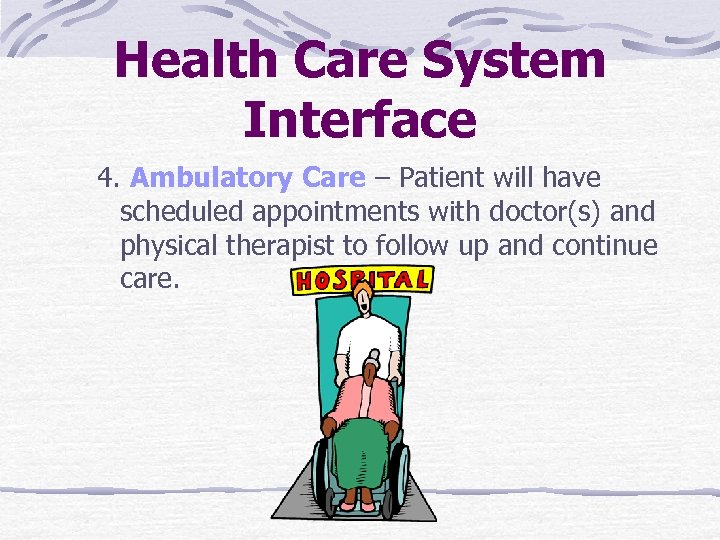 Health Care System Interface 4. Ambulatory Care – Patient will have scheduled appointments with