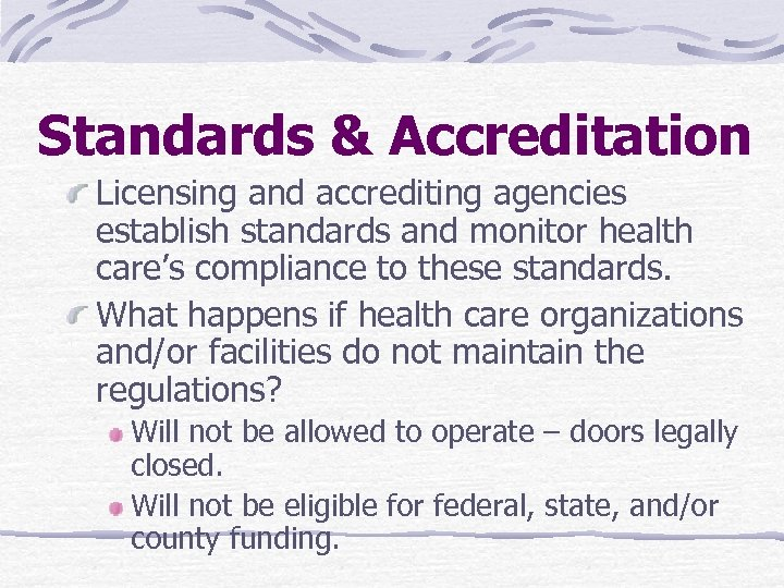 Standards & Accreditation Licensing and accrediting agencies establish standards and monitor health care's compliance