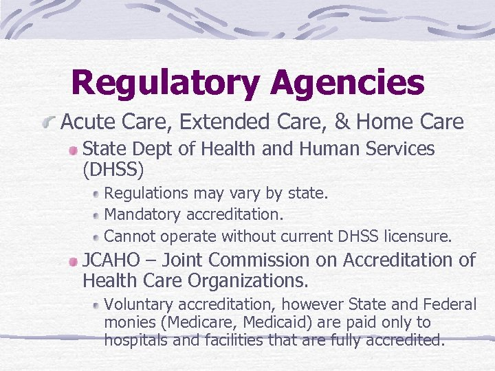 Regulatory Agencies Acute Care, Extended Care, & Home Care State Dept of Health and