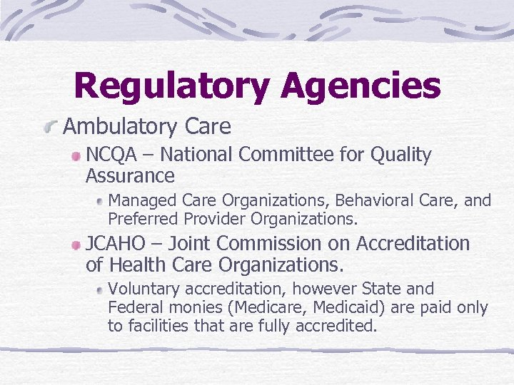 Regulatory Agencies Ambulatory Care NCQA – National Committee for Quality Assurance Managed Care Organizations,