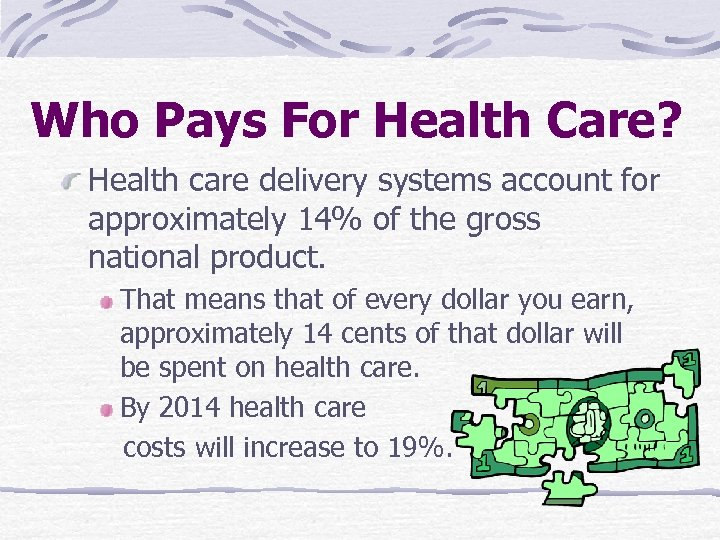 Who Pays For Health Care? Health care delivery systems account for approximately 14% of