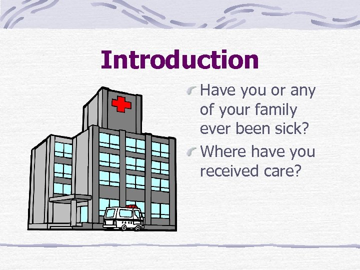 Introduction Have you or any of your family ever been sick? Where have you
