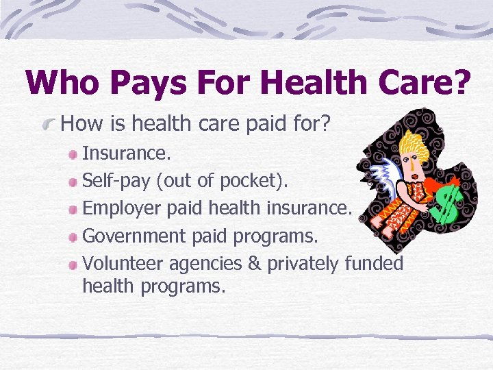 Who Pays For Health Care? How is health care paid for? Insurance. Self-pay (out