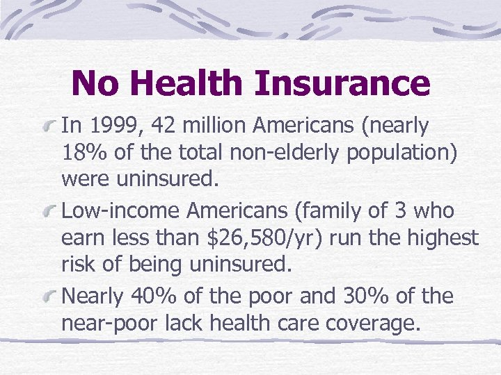 No Health Insurance In 1999, 42 million Americans (nearly 18% of the total non-elderly