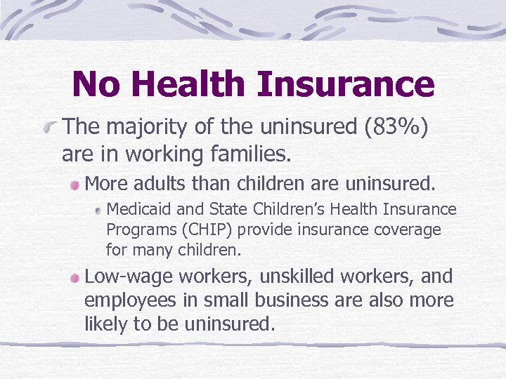 No Health Insurance The majority of the uninsured (83%) are in working families. More