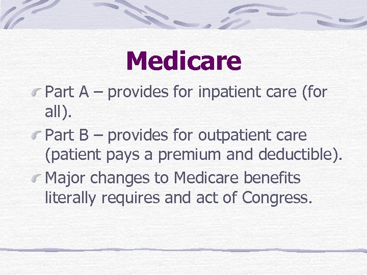 Medicare Part A – provides for inpatient care (for all). Part B – provides