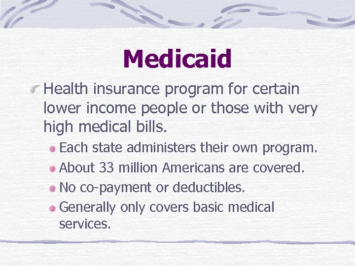 Medicaid Health insurance program for certain lower income people or those with very high