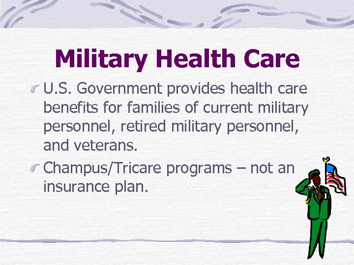Military Health Care U. S. Government provides health care benefits for families of current
