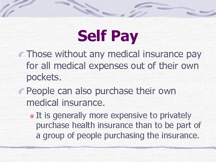 Self Pay Those without any medical insurance pay for all medical expenses out of