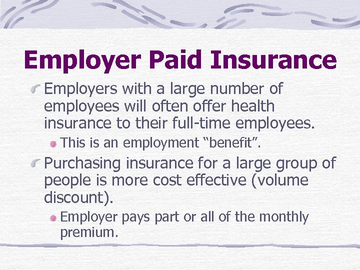 Employer Paid Insurance Employers with a large number of employees will often offer health