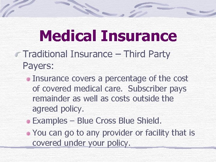 Medical Insurance Traditional Insurance – Third Party Payers: Insurance covers a percentage of the