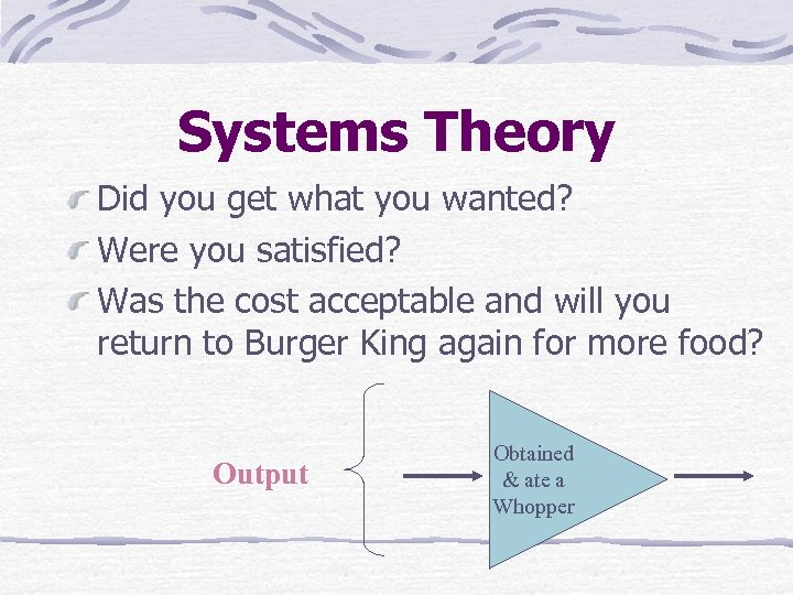 Systems Theory Did you get what you wanted? Were you satisfied? Was the cost