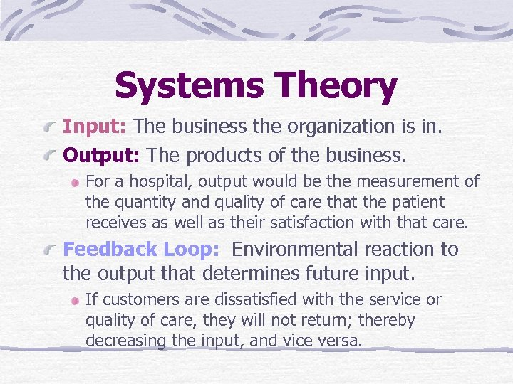 Systems Theory Input: The business the organization is in. Output: The products of the