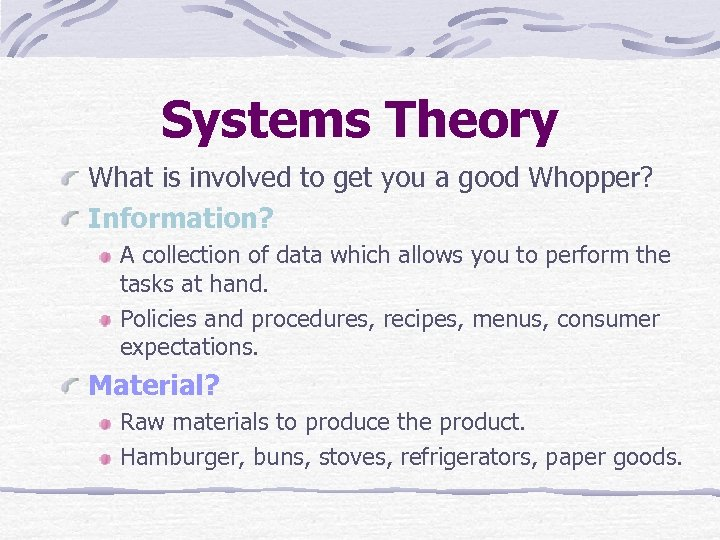 Systems Theory What is involved to get you a good Whopper? Information? A collection