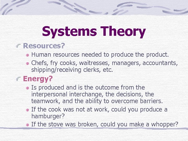 Systems Theory Resources? Human resources needed to produce the product. Chefs, fry cooks, waitresses,