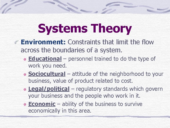 Systems Theory Environment: Constraints that limit the flow across the boundaries of a system.