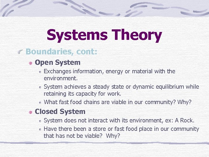 Systems Theory Boundaries, cont: Open System Exchanges information, energy or material with the environment.
