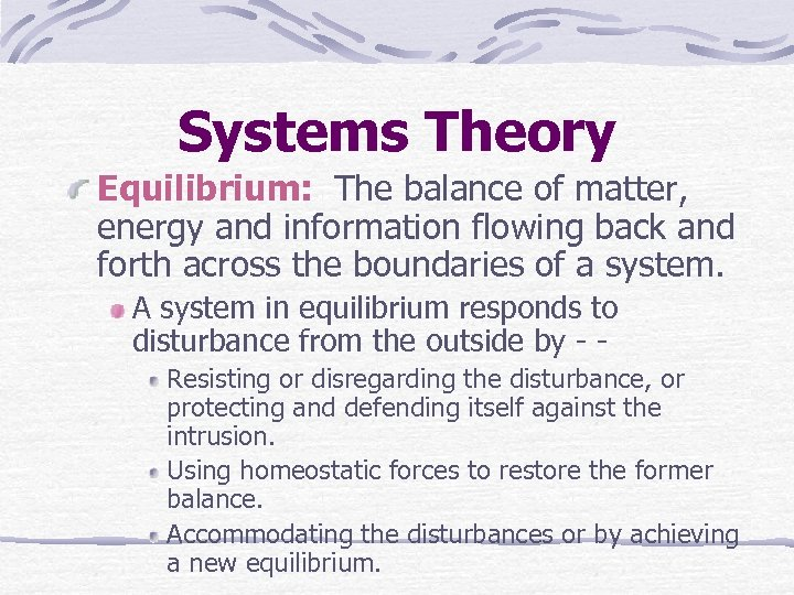 Systems Theory Equilibrium: The balance of matter, energy and information flowing back and forth