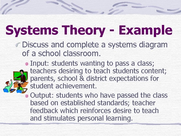 Systems Theory - Example Discuss and complete a systems diagram of a school classroom.