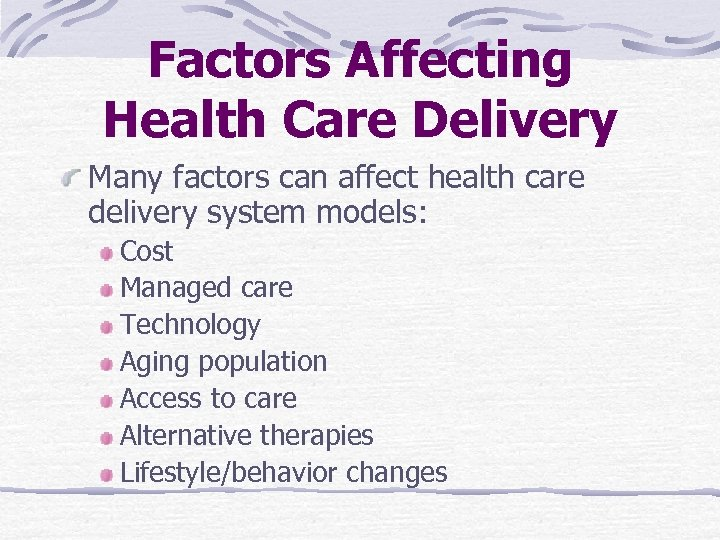 Factors Affecting Health Care Delivery Many factors can affect health care delivery system models: