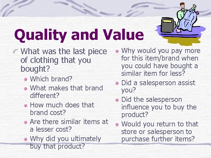Quality and Value What was the last piece of clothing that you bought? Which
