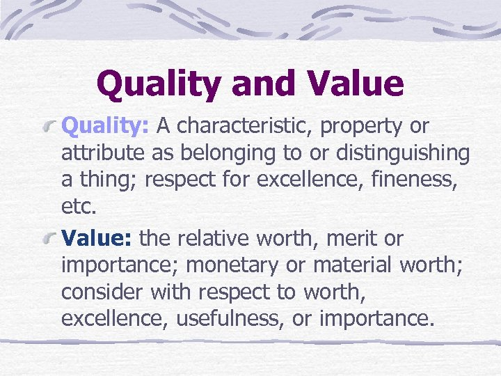 Quality and Value Quality: A characteristic, property or attribute as belonging to or distinguishing