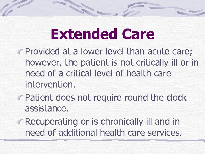 Extended Care Provided at a lower level than acute care; however, the patient is