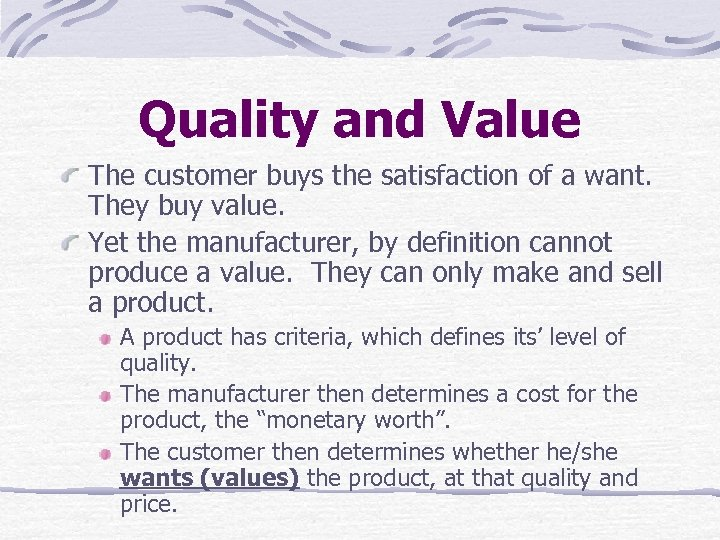 Quality and Value The customer buys the satisfaction of a want. They buy value.