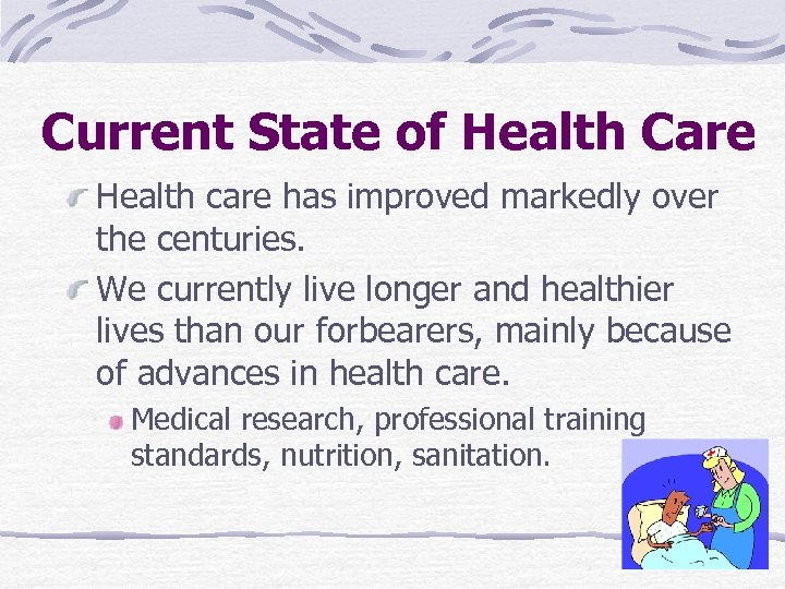 Current State of Health Care Health care has improved markedly over the centuries. We