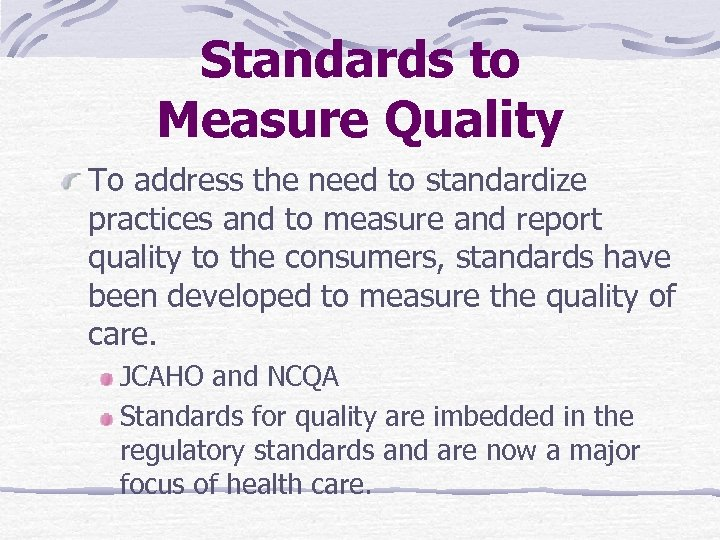Standards to Measure Quality To address the need to standardize practices and to measure
