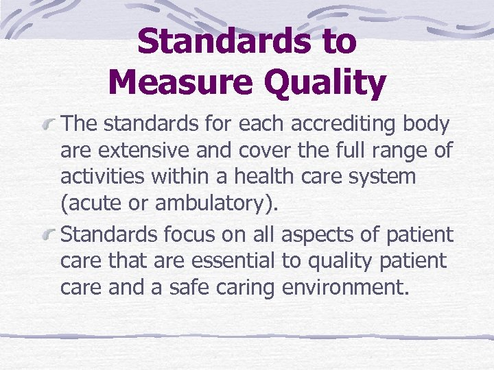 Standards to Measure Quality The standards for each accrediting body are extensive and cover