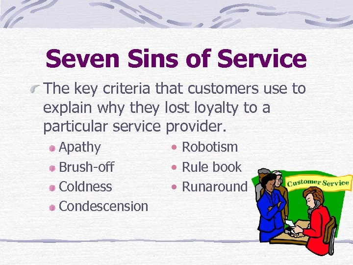 Seven Sins of Service The key criteria that customers use to explain why they