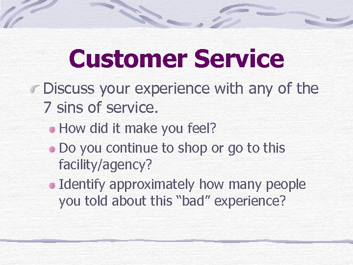 Customer Service Discuss your experience with any of the 7 sins of service. How