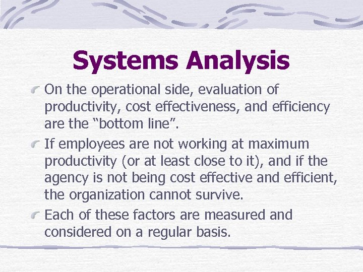 Systems Analysis On the operational side, evaluation of productivity, cost effectiveness, and efficiency are
