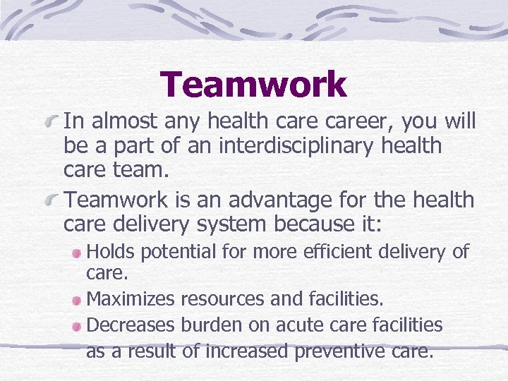 Teamwork In almost any health career, you will be a part of an interdisciplinary