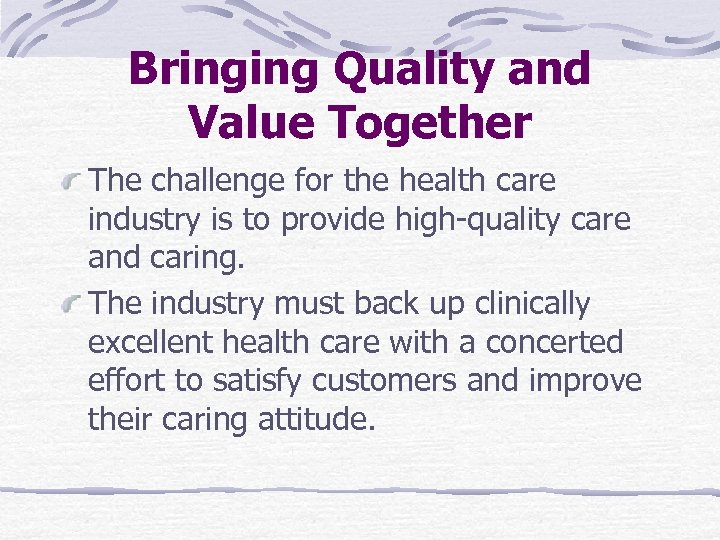 Bringing Quality and Value Together The challenge for the health care industry is to