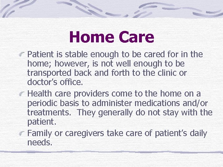 Home Care Patient is stable enough to be cared for in the home; however,