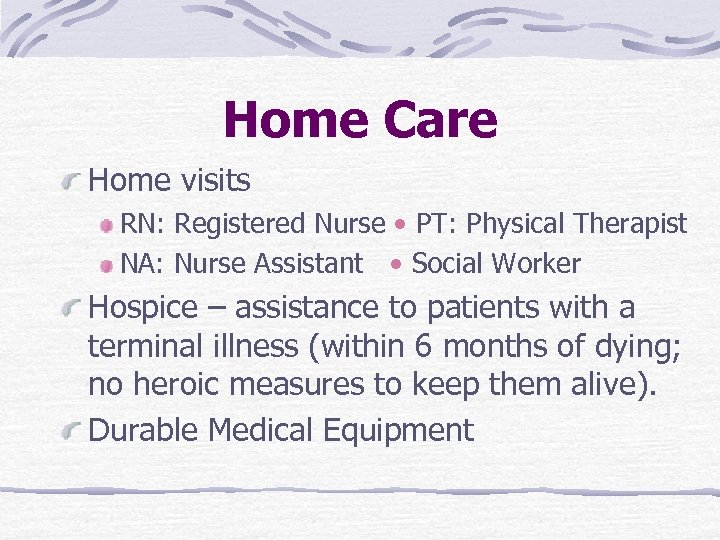 Home Care Home visits RN: Registered Nurse • PT: Physical Therapist NA: Nurse Assistant